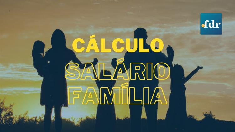 Cálculo do Salário Família: Quem Tem Direito? Tabela e Valor Exato