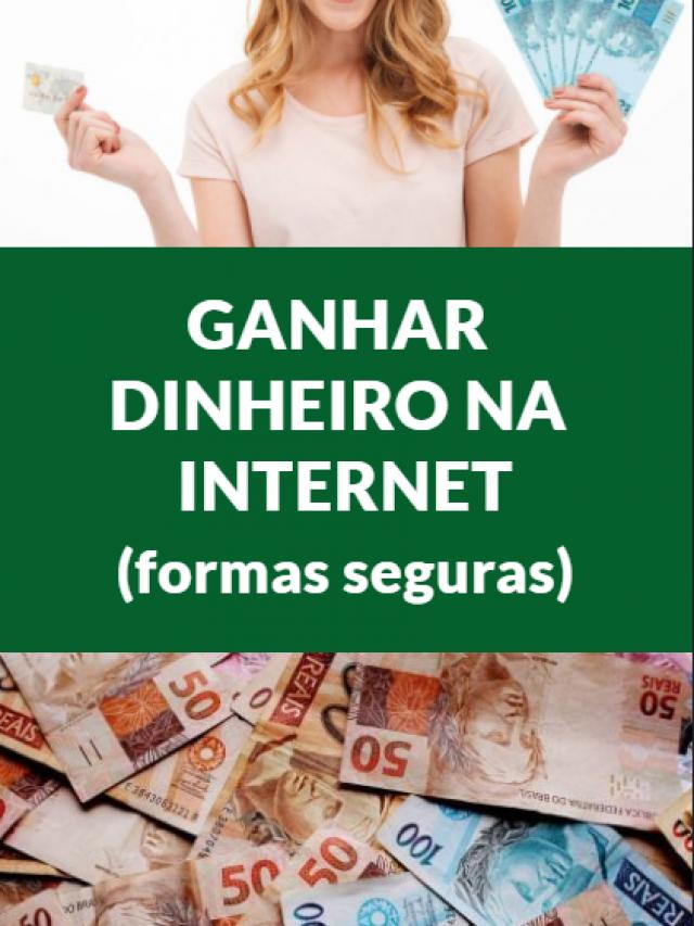 Formas (seguras) e comprovadas de ganhar dinheiro na web
