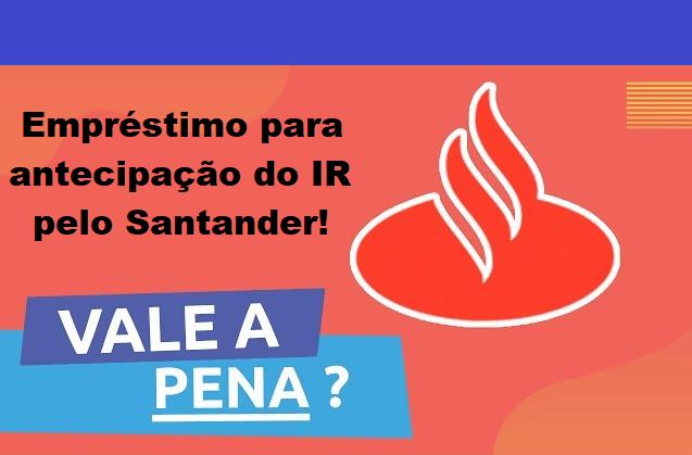 Empréstimo para antecipação do IR pelo Santander